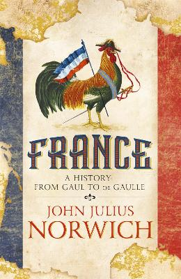 France: A History: from Gaul to de Gaulle - Norwich, John Julius