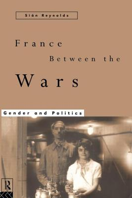 France Between the Wars: Gender and Politics - Reynolds, Sian