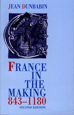 France in the Making 843-1180 - Dunbabin, Jean