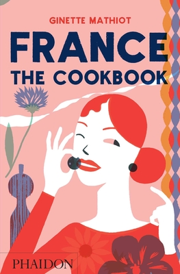 France: The Cookbook - Mathiot, Ginette, and Dusoulier, Clotilde (Editor)