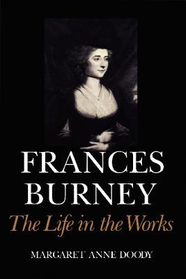 Frances Burney: The Life in the Works - Doody, Margaret Anne