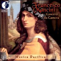 Francesco Mancini: Concerti da Camera - Musica Pacifica