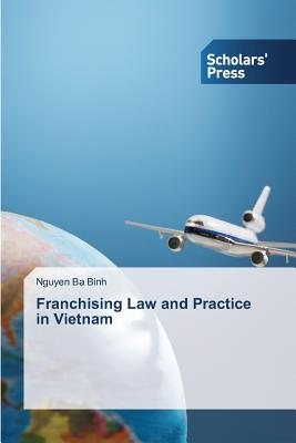 Franchising Law and Practice in Vietnam - Binh Nguyen Ba