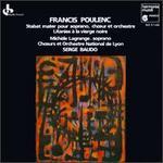 Francis Poulenc: Stabat mater; Litanies � la vierge noire
