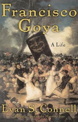 Francisco Goya: A Life - Connell, Evan