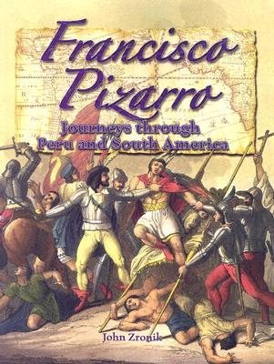 Francisco Pizarro: Journeys Through Peru and South America - Zronik, John Paul