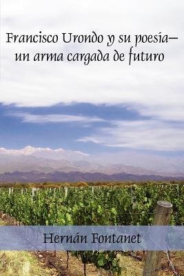 Francisco Urondo y Su Poes A-Un Arma Cargada de Futuro - Fontanet, Hern N