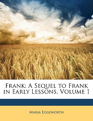 Frank: A Sequel to Frank in Early Lessons, Volume 1 - Edgeworth, Maria