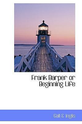 Frank Barper or Beginning Life - Inglis, Gall &