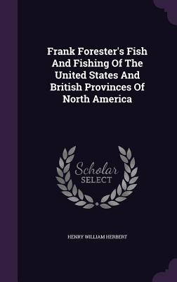 Frank Forester's Fish and Fishing of the United States and British Provinces of North America - Herbert, Henry William