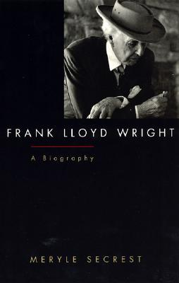Frank Lloyd Wright: A Biography - Secrest, Meryle