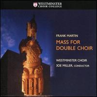 Frank Martin: Mass for Double Choir - David Kim (violin); Joseph Conyers (double bass); Sherezade Panthaki (soprano); Westminster Choir (choir, chorus)