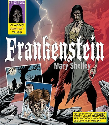 Frankenstein: A Classic Pop-Up Tale - Shelley, Mary Wollstonecraft, and Bampton, Claire (Adapted by), and Hawcock, David (Contributions by)