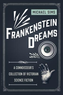 Frankenstein Dreams: A Connoisseur's Collection of Victorian Science Fiction - Sims, Michael