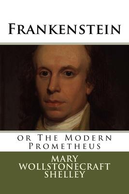 Frankenstein: or The Modern Prometheus - Shelley, Mary Wollstonecraft