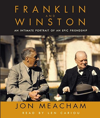 Franklin and Winston: An Intimate Portrait of an Epic Friendship - Meacham, Jon, and Cariou, Len (Read by)