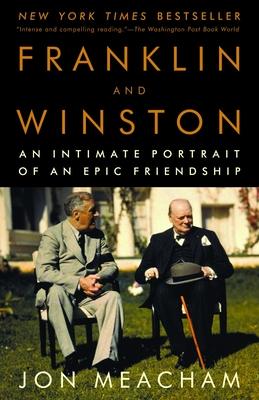 Franklin and Winston: An Intimate Portrait of an Epic Friendship - Meacham, Jon