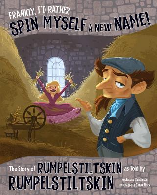 Frankly, I'd Rather Spin Myself a New Name!: The Story of Rumpelstiltskin as Told by Rumpelstiltskin - Gunderson, Jessica