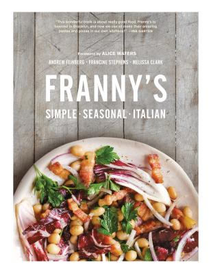 Franny's: Simple Seasonal Italian - Feinberg, Andrew, and Stephens, Francine, and Clark, Melissa