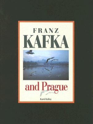 Franz Kafka and Prague - Kallay, Karol