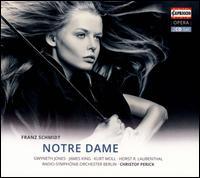 Franz Schmidt: Notre Dame - Andreas Juffinger (organ); Gwyneth Jones (vocals); Hans Helm (vocals); Hartmut Welker (vocals); Horst R. Laubenthal (vocals);...