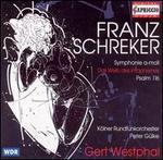 Franz Schreker: Symphony in A minor, Op. 1; Das Weib des Intaphernes; Psalm 116, Op. 6