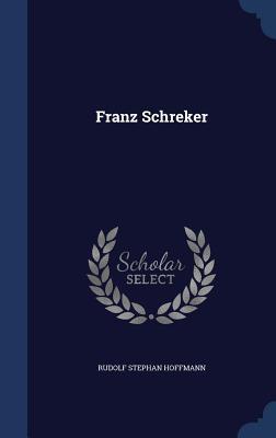 Franz Schreker - Hoffmann, Rudolf Stephan