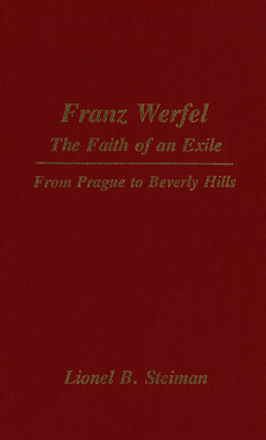 Franz Werfel: The Faith of an Exile: From Prague to Beverly Hills - Steiman, Lionel