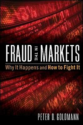 Fraud in the Markets: Why It Happens and How to Fight It - Goldmann, Peter