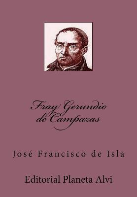 Fray Gerundio de Campazas: Editorial Planeta Alvi - de Isla, Jose Francisco, and Alias Garcia, Jose Antonio (Editor)