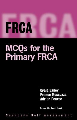 Frca: McQs for the Primary Frca - Bailey, Craig R, and Moscuzza, Franco, and Pearce, Adrian C