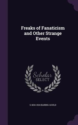 Freaks of Fanaticism and Other Strange Events - Baring-Gould, S 1834-1924