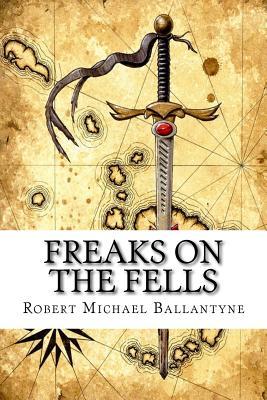 Freaks on the Fells - Ballantyne, Robert Michael