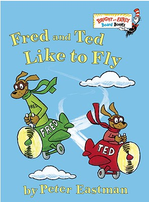 Fred and Ted Like to Fly - Eastman, Peter