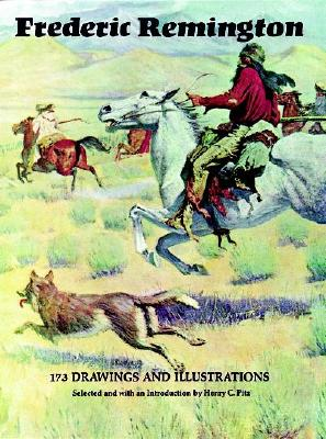 Frederic Remington: 173 Drawings and Illustrations - Remington, Frederic, and Pitz, Henry Clarence (Editor)