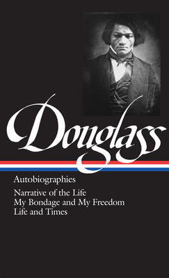 Frederick Douglass: Autobiographies (LOA #68): Narrative of the Life / My Bondage and My Freedom / Life and Times - Douglass, Frederick, and Gates, Henry Louis (Editor)