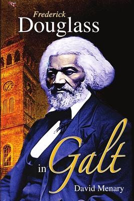 Frederick Douglass in Galt - Menary, David