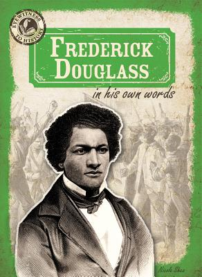 Frederick Douglass in His Own Words - Shea, Nicole
