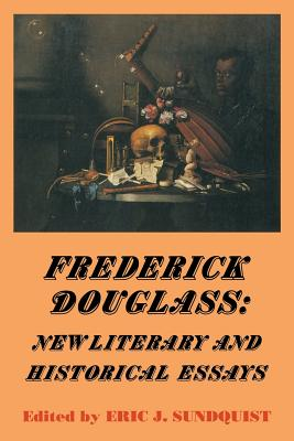 Frederick Douglass: New Literary and Historical Essays - Sundquist, Eric J (Editor), and Gelpi, Albert, PhD (Editor), and Posnock, Ross (Editor)