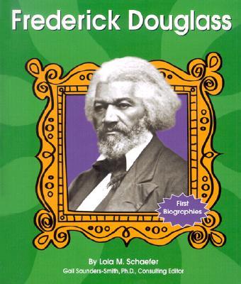 Frederick Douglass - Schaefer, Lola M