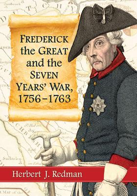 Frederick the Great and the Seven Years' War, 1756-1763 - Redman, Herbert J