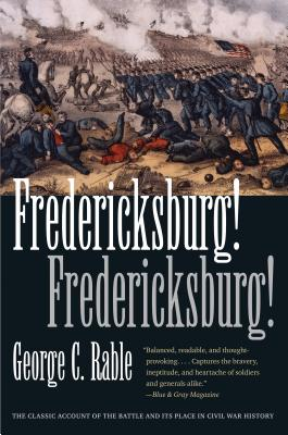 Fredericksburg! - Rable, George C, Dr., PhD