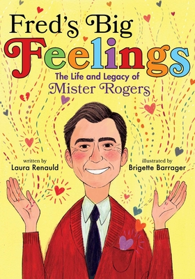 Fred's Big Feelings: The Life and Legacy of Mister Rogers - Renauld, Laura