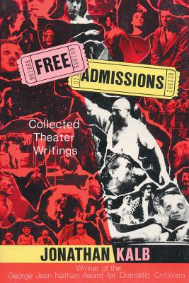 Free Admissions: Collected Theater Writings - Kalb, Jonathan