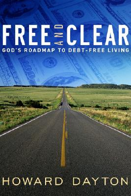 Free and Clear: God's Roadmap to Debt-Free Living - Dayton, Howard