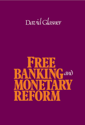 Free Banking and Monetary Reform - Glasner, David