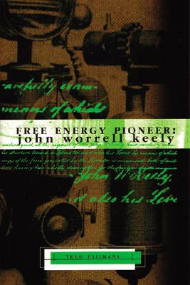 Free Energy Pioneer: John Worrell Keely - Paijmans, Theo, and Keel, John A (Introduction by)
