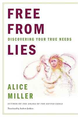 Free from Lies: Discovering Your True Needs - Miller, Alice, and Jenkins, Andrew (Translated by)