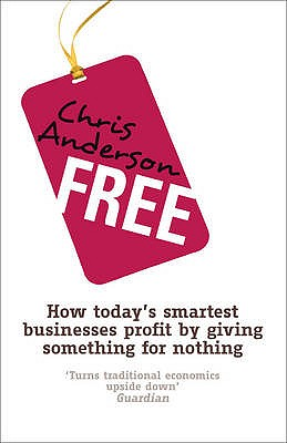 Free: How today's smartest businesses profit by giving something for nothing - Anderson, Chris