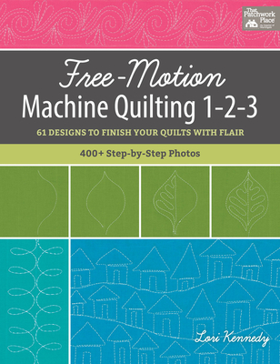 Free-Motion Machine Quilting 1-2-3: 61 Designs to Finish Your Quilts with Flair - Kennedy, Lori